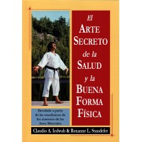 El Arte Secreto de la Salud & la Buena Forma Física - Develado a partir de las enseñanzas de los Maestros de las Artes Marciales