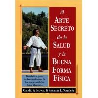 El Arte Secreto de la Salud & la Buena Forma Física - Develado a partir de las enseñanzas de los Maestros de las Artes Marciales