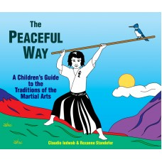 The Peaceful Way - A Children's Guide to the Traditions of the Martial Arts