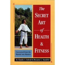 The Secret Art of Health & Fitness - Uncovered from the Martial Arts Masters